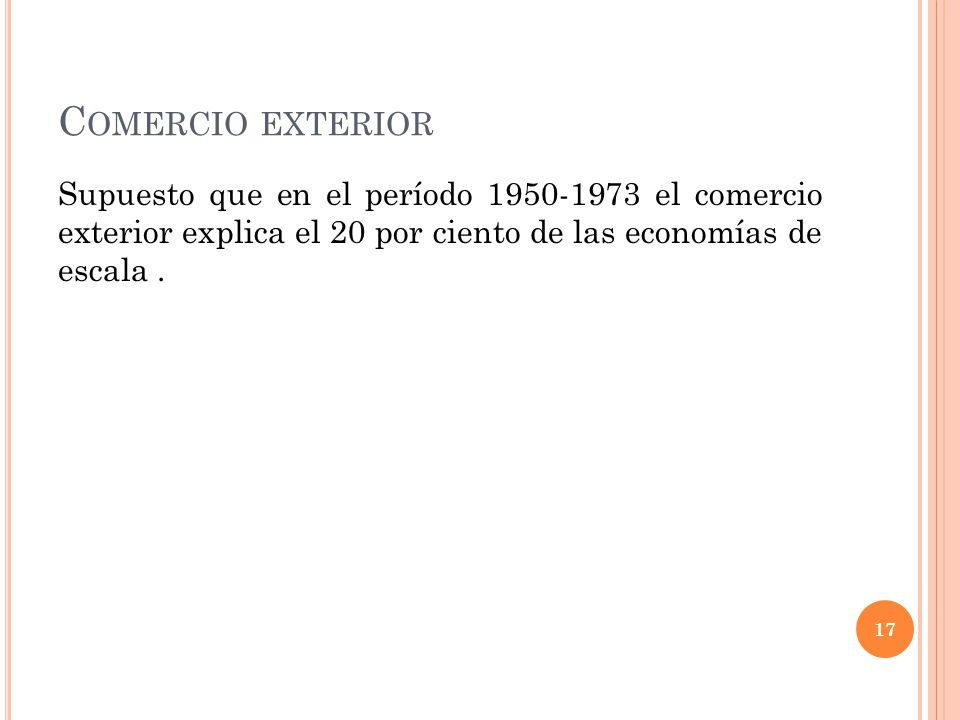 C OMERCIO EXTERIOR Supuesto que en el período 1950-1973 el comercio exterior explica el 20 por ciento de las economías de escala.