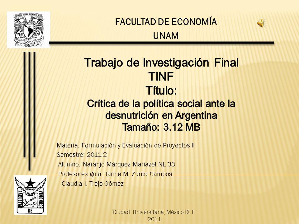 Materia: Formulación y Evaluación de Proyectos II Semestre: 2011-2 Alumno: Naranjo Márquez Mariazel NL 33 Profesores guía: Jaime M. Zurita Campos Clau