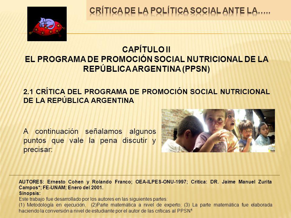 CAPÍTULO II EL PROGRAMA DE PROMOCIÓN SOCIAL NUTRICIONAL DE LA REPÚBLICA ARGENTINA (PPSN) 2.1 CRÍTICA DEL PROGRAMA DE PROMOCIÓN SOCIAL NUTRICIONAL DE L