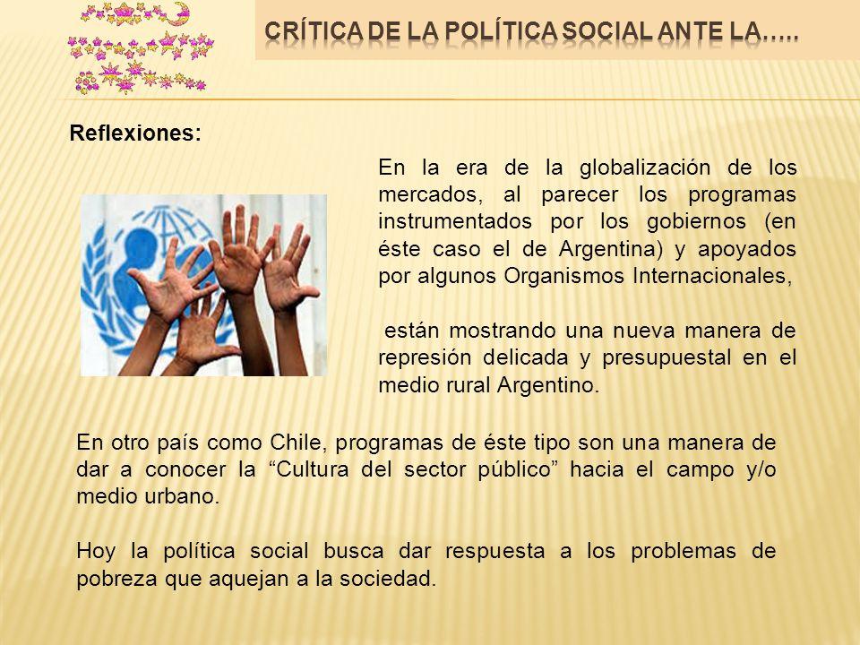 Reflexiones: En la era de la globalización de los mercados, al parecer los programas instrumentados por los gobiernos (en éste caso el de Argentina) y