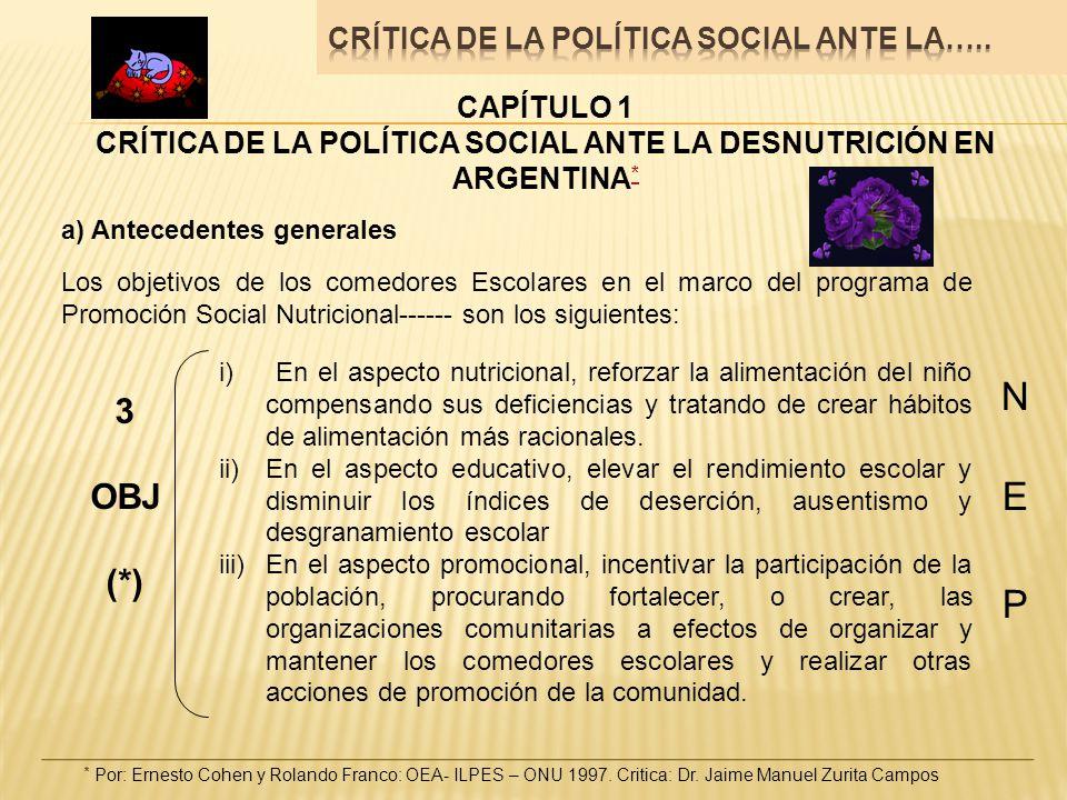 CAPÍTULO 1 CRÍTICA DE LA POLÍTICA SOCIAL ANTE LA DESNUTRICIÓN EN ARGENTINA * * a) Antecedentes generales Los objetivos de los comedores Escolares en e