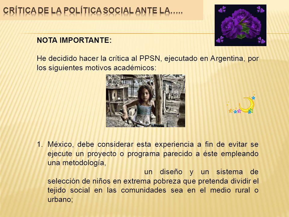NOTA IMPORTANTE: He decidido hacer la crítica al PPSN, ejecutado en Argentina, por los siguientes motivos académicos: 1.México, debe considerar esta e