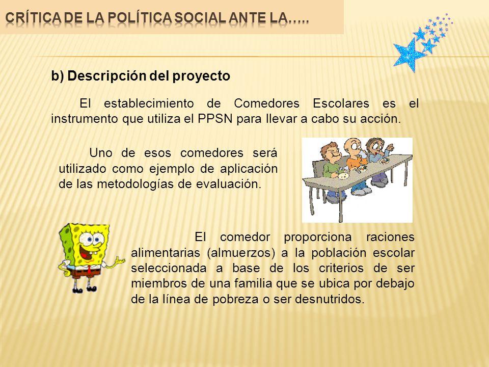 b) Descripción del proyecto El establecimiento de Comedores Escolares es el instrumento que utiliza el PPSN para llevar a cabo su acción. Uno de esos