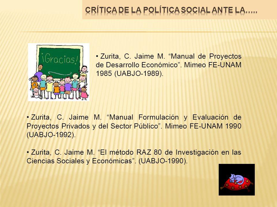 Zurita, C. Jaime M. Manual de Proyectos de Desarrollo Económico. Mimeo FE-UNAM 1985 (UABJO-1989). Zurita, C. Jaime M. Manual Formulación y Evaluación