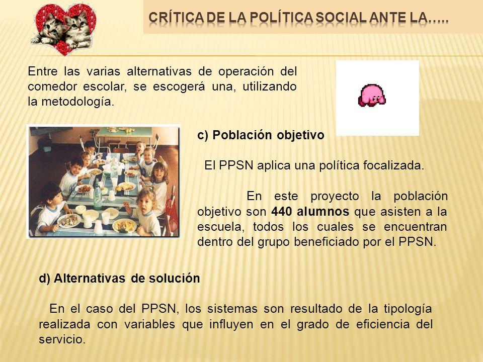 Entre las varias alternativas de operación del comedor escolar, se escogerá una, utilizando la metodología. c) Población objetivo El PPSN aplica una p
