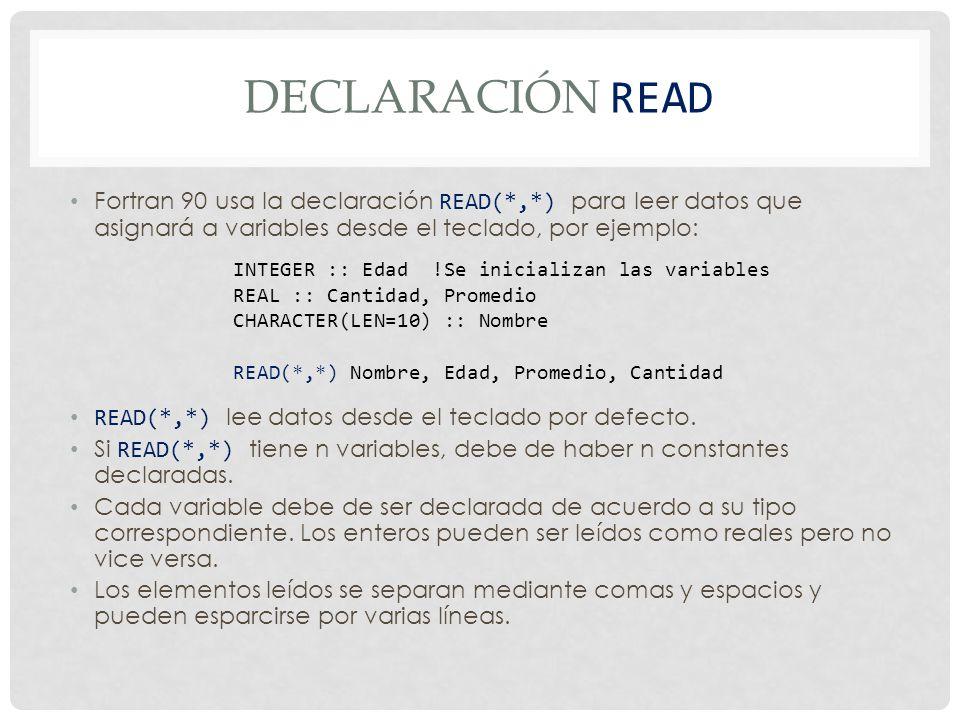 DECLARACIÓN READ Fortran 90 usa la declaración READ(*,*) para leer datos que asignará a variables desde el teclado, por ejemplo: READ(*,*) lee datos desde el teclado por defecto.