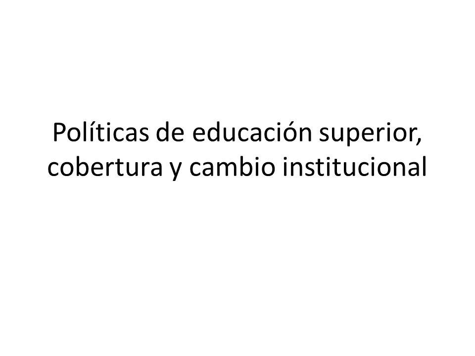 Políticas de educación superior, cobertura y cambio institucional