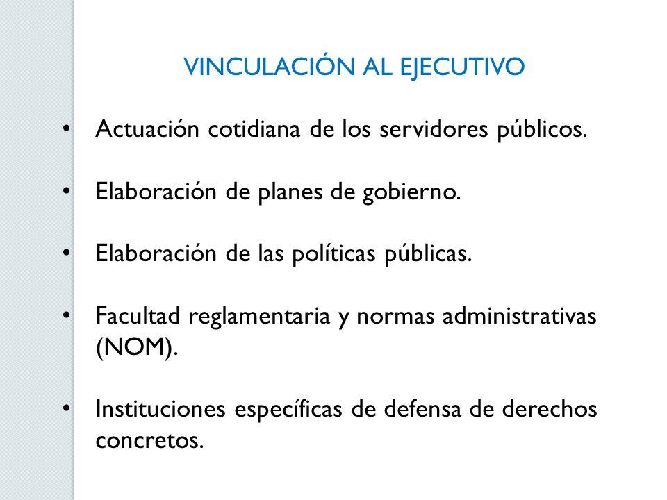 VINCULACIÓN AL EJECUTIVO Actuación cotidiana de los servidores públicos. Elaboración de planes de gobierno. Elaboración de las políticas públicas. Fac
