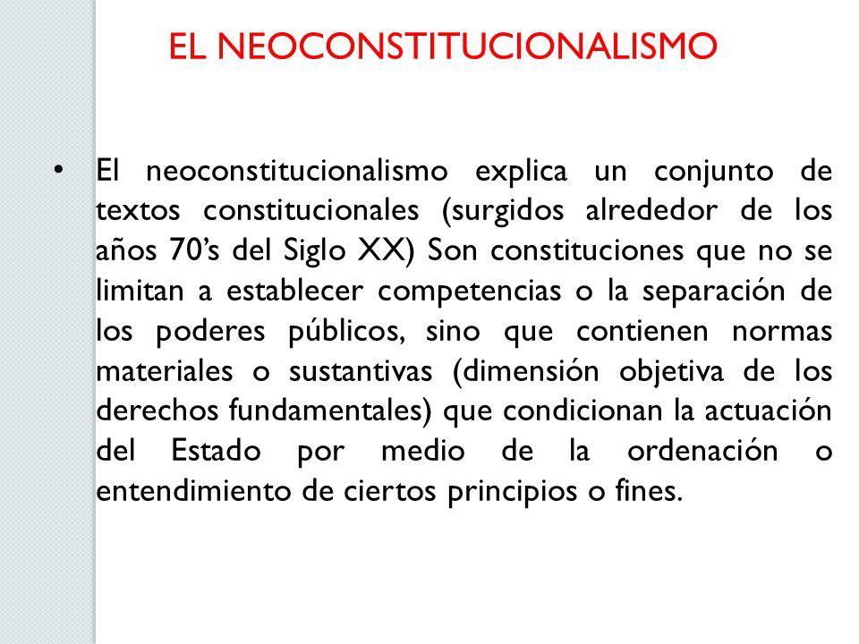 EL NEOCONSTITUCIONALISMO El neoconstitucionalismo explica un conjunto de textos constitucionales (surgidos alrededor de los años 70s del Siglo XX) Son