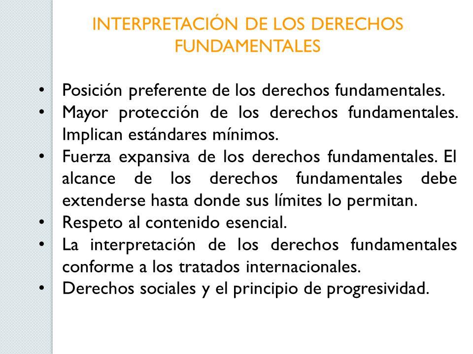 INTERPRETACIÓN DE LOS DERECHOS FUNDAMENTALES Posición preferente de los derechos fundamentales. Mayor protección de los derechos fundamentales. Implic