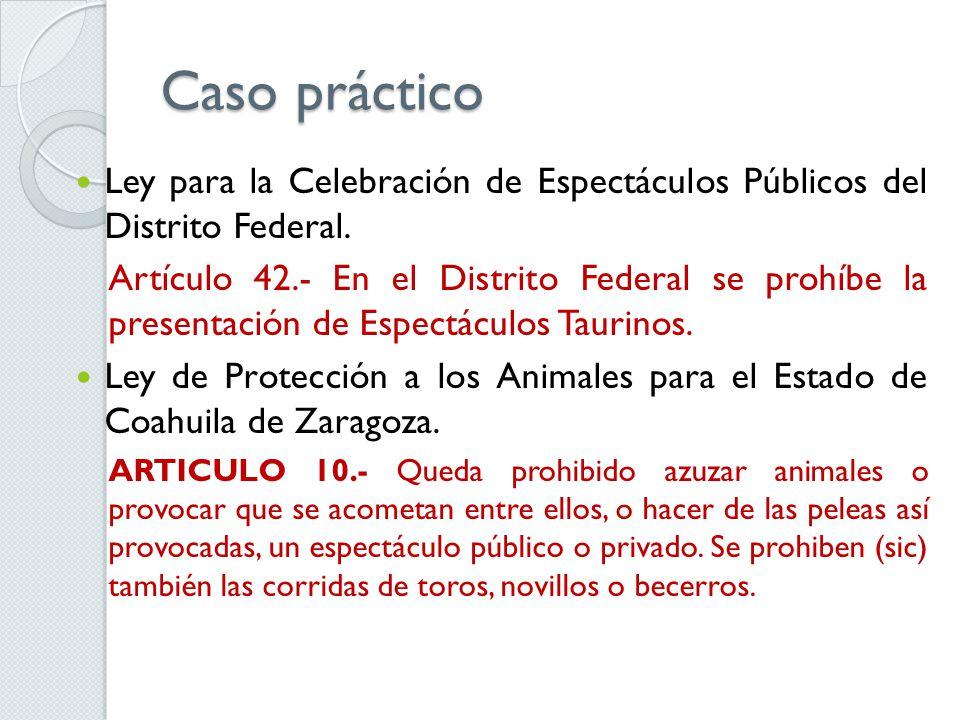 Caso práctico Ley para la Celebración de Espectáculos Públicos del Distrito Federal. Artículo 42.- En el Distrito Federal se prohíbe la presentación d