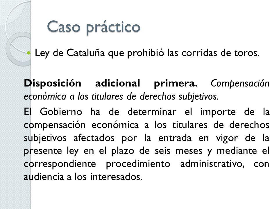 Caso práctico Ley de Cataluña que prohibió las corridas de toros. Disposición adicional primera. Compensación económica a los titulares de derechos su