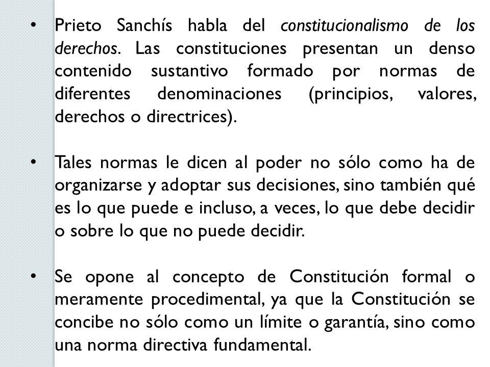 Prieto Sanchís habla del constitucionalismo de los derechos. Las constituciones presentan un denso contenido sustantivo formado por normas de diferent