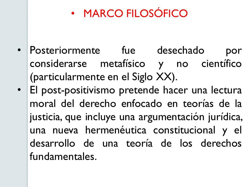 MARCO FILOSÓFICO Posteriormente fue desechado por considerarse metafísico y no científico (particularmente en el Siglo XX). El post-positivismo preten