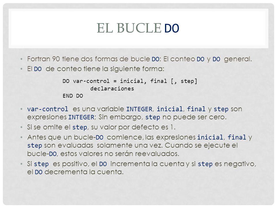 EL BUCLE DO Fortran 90 tiene dos formas de bucle DO : El conteo DO y DO general.