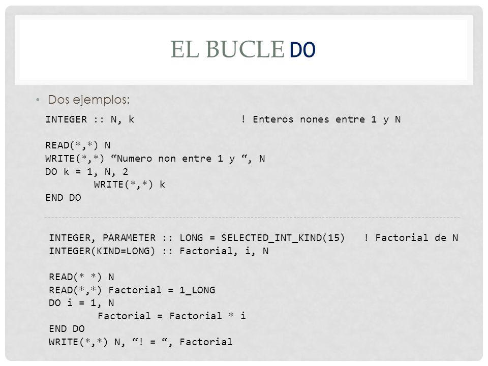 EL BUCLE DO Dos ejemplos: INTEGER :: N, k .