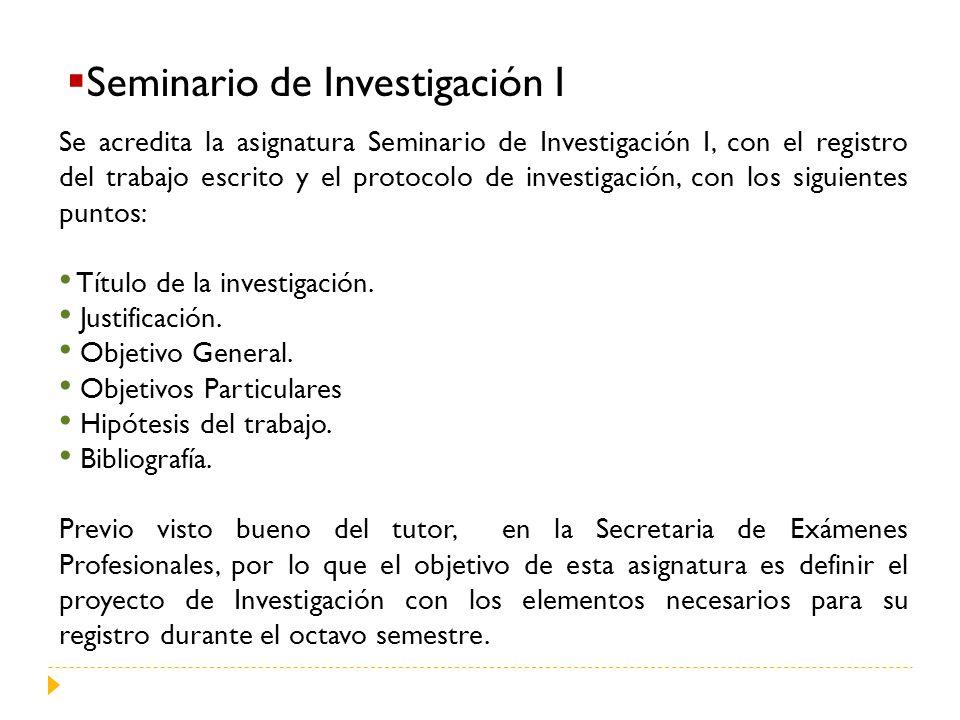 Seminario de Investigación I Se acredita la asignatura Seminario de Investigación I, con el registro del trabajo escrito y el protocolo de investigación, con los siguientes puntos: Título de la investigación.