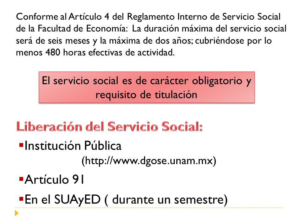 Conforme al Artículo 4 del Reglamento Interno de Servicio Social de la Facultad de Economía: La duración máxima del servicio social será de seis meses y la máxima de dos años; cubriéndose por lo menos 480 horas efectivas de actividad.