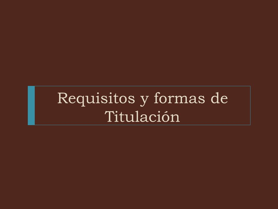 Requisitos y formas de Titulación