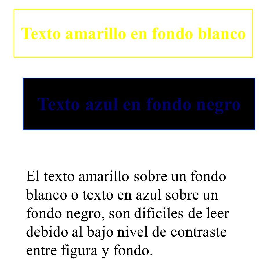 El texto amarillo sobre un fondo blanco o texto en azul sobre un fondo negro, son difíciles de leer debido al bajo nivel de contraste entre figura y f