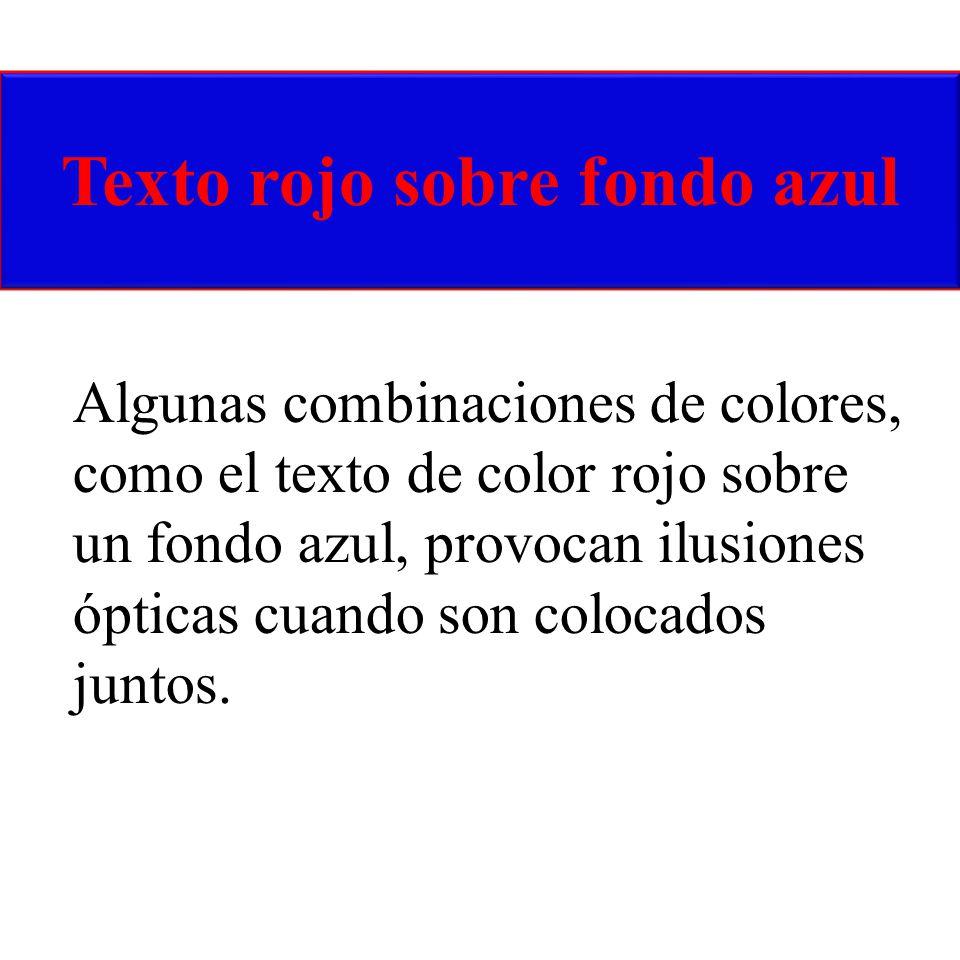 Algunas combinaciones de colores, como el texto de color rojo sobre un fondo azul, provocan ilusiones ópticas cuando son colocados juntos. Texto rojo