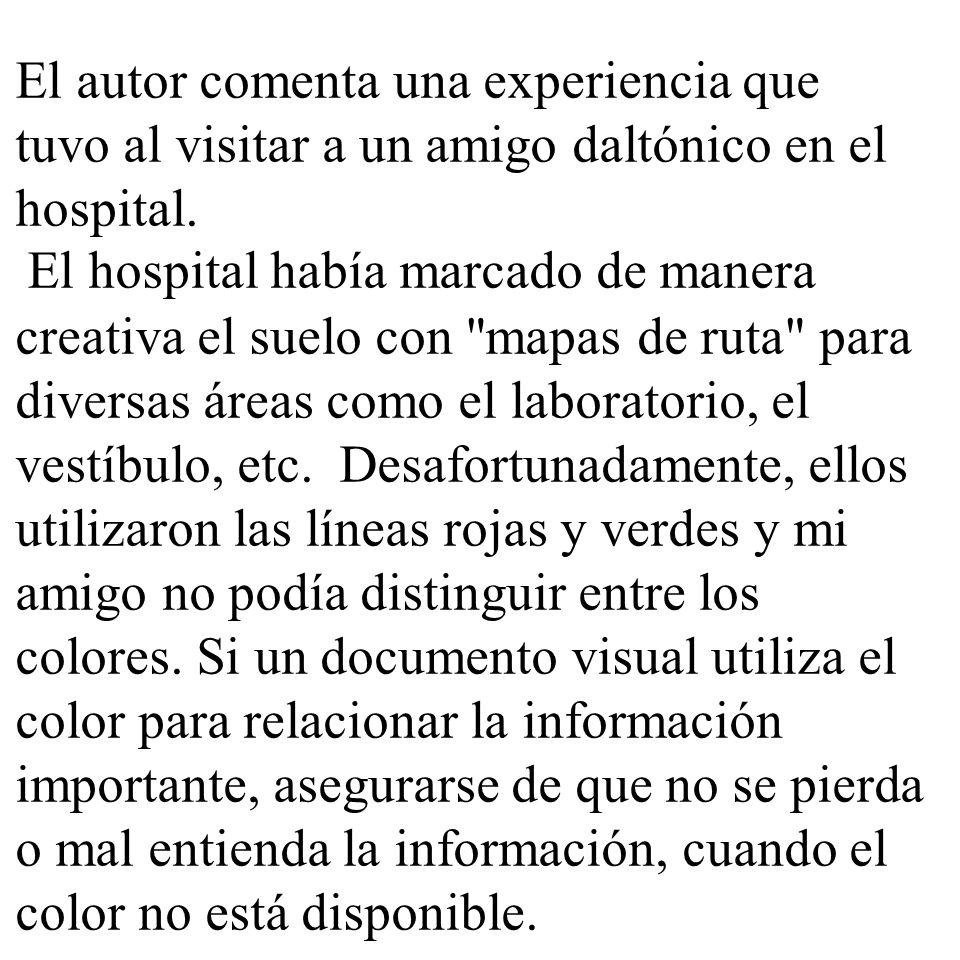 El autor comenta una experiencia que tuvo al visitar a un amigo daltónico en el hospital. El hospital había marcado de manera creativa el suelo con