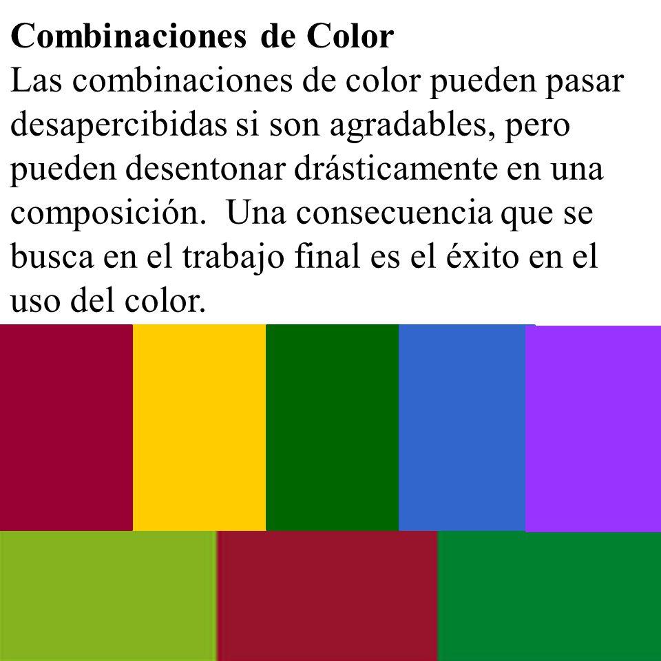 Combinaciones de Color Las combinaciones de color pueden pasar desapercibidas si son agradables, pero pueden desentonar drásticamente en una composici