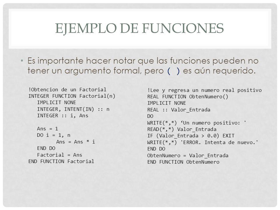 EJEMPLO DE FUNCIONES Es importante hacer notar que las funciones pueden no tener un argumento formal, pero ( ) es aún requerido.