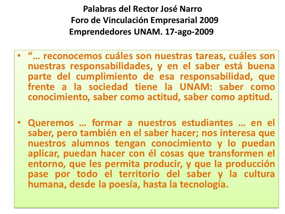 Palabras del Rector José Narro Foro de Vinculación Empresarial 2009 Emprendedores UNAM. 17-ago-2009 … reconocemos cuáles son nuestras tareas, cuáles s