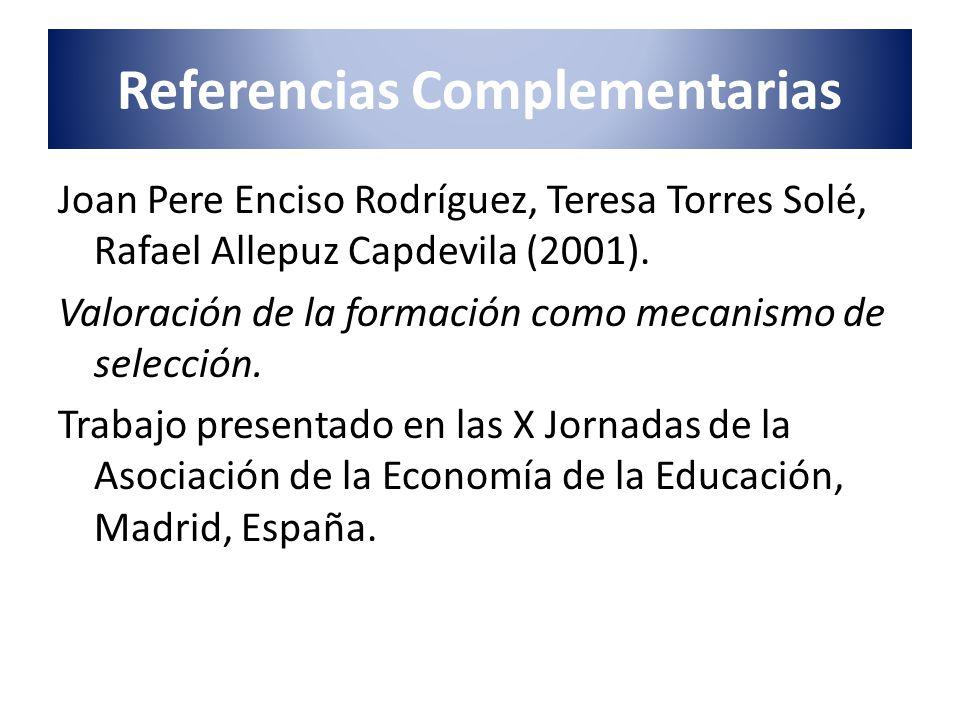 Referencias Complementarias Joan Pere Enciso Rodríguez, Teresa Torres Solé, Rafael Allepuz Capdevila (2001). Valoración de la formación como mecanismo