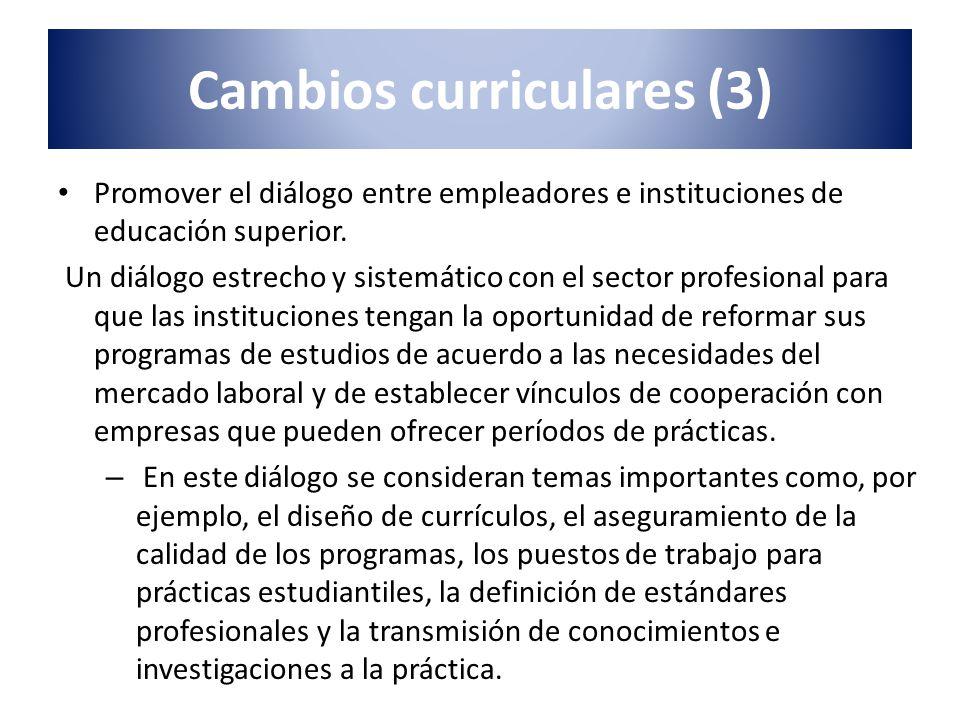 Cambios curriculares (3) Promover el diálogo entre empleadores e instituciones de educación superior. Un diálogo estrecho y sistemático con el sector
