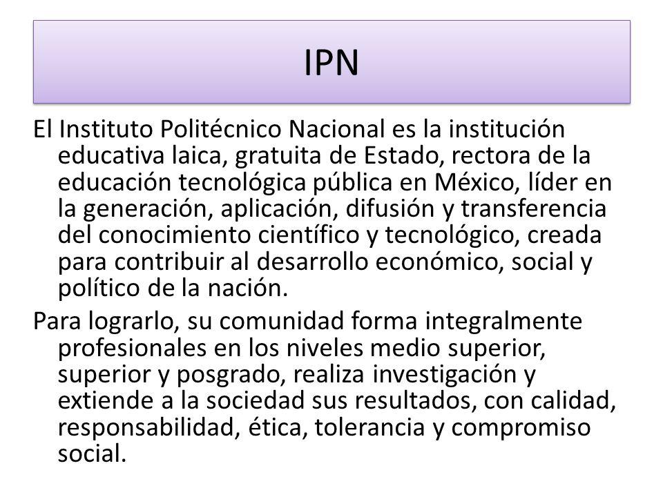 IPN El Instituto Politécnico Nacional es la institución educativa laica, gratuita de Estado, rectora de la educación tecnológica pública en México, lí