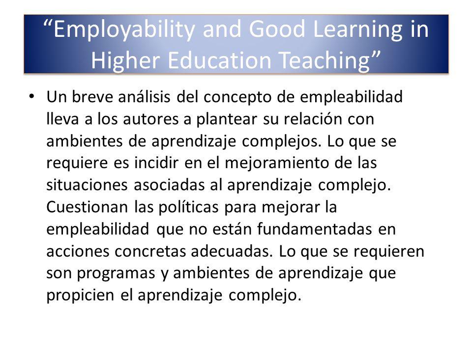 Employability and Good Learning in Higher Education Teaching Un breve análisis del concepto de empleabilidad lleva a los autores a plantear su relació