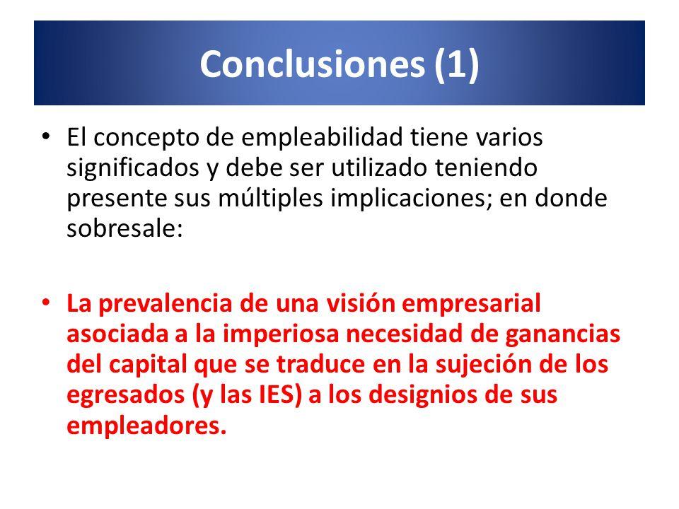Conclusiones (1) El concepto de empleabilidad tiene varios significados y debe ser utilizado teniendo presente sus múltiples implicaciones; en donde s