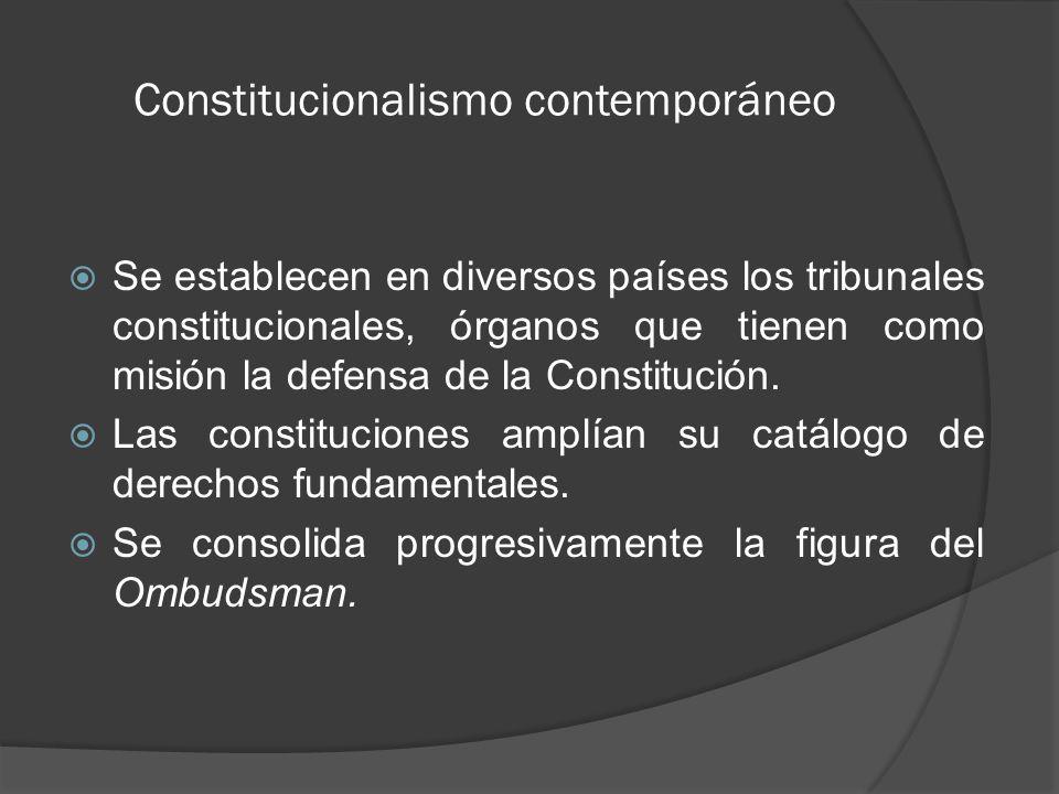 Constitucionalismo contemporáneo Se establecen en diversos países los tribunales constitucionales, órganos que tienen como misión la defensa de la Constitución.
