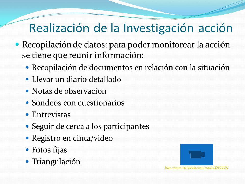 Realización de la Investigación acción Recopilación de datos: para poder monitorear la acción se tiene que reunir información: Recopilación de documen