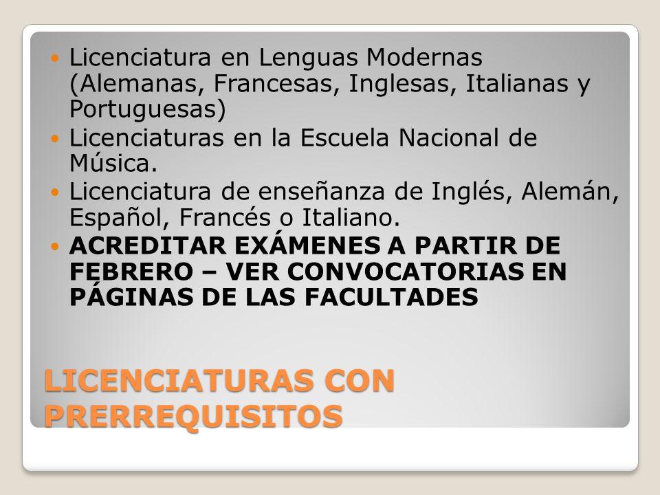 LICENCIATURAS CON PRERREQUISITOS Licenciatura en Lenguas Modernas (Alemanas, Francesas, Inglesas, Italianas y Portuguesas) Licenciaturas en la Escuela Nacional de Música.
