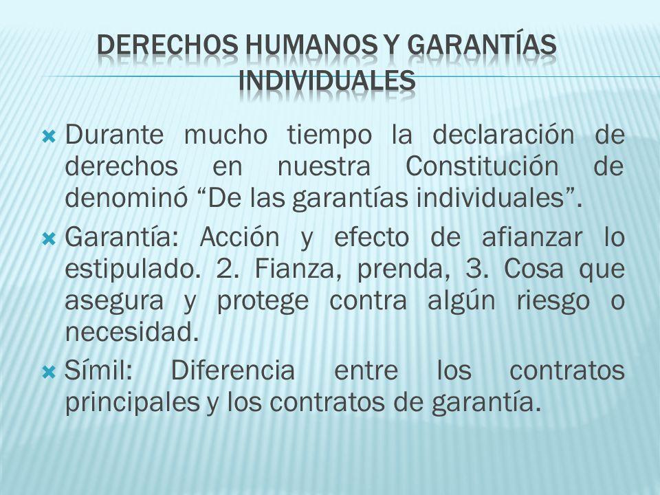 Nuestra Constitución no habla de derechos humanos sino de garantías individuales.
