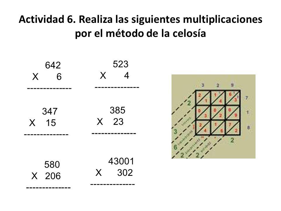 Actividad 6. Realiza las siguientes multiplicaciones por el método de la celosía 642 X 6 -------------- 523 X 4 -------------- 347 X 15 --------------