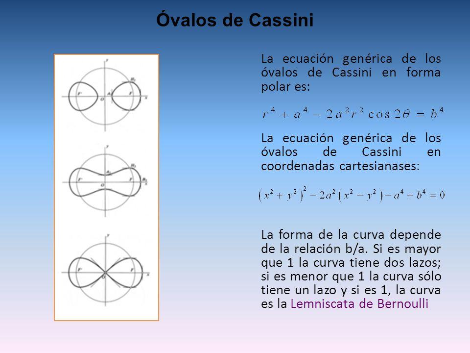 La ecuación genérica de los óvalos de Cassini en forma polar es: La ecuación genérica de los óvalos de Cassini en coordenadas cartesianases: La forma de la curva depende de la relación b/a.