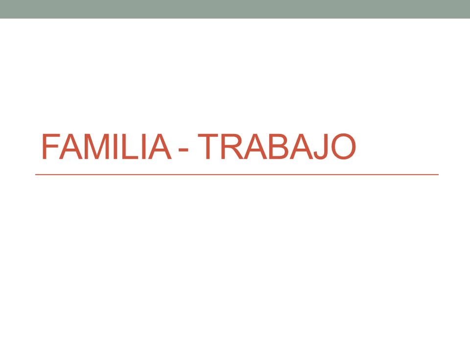 FAMILIA - TRABAJO