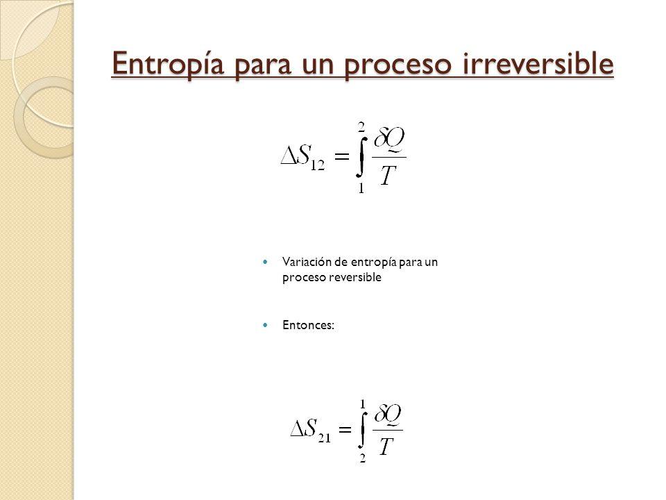 Entropía para un proceso irreversible Variación de entropía para un proceso reversible Entonces: