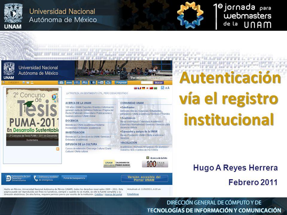 Hugo A Reyes Herrera Febrero 2011 Autenticación vía el registro institucional