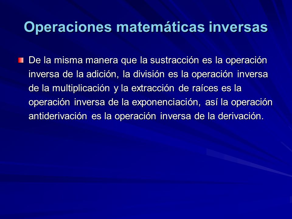 Operaciones matemáticas inversas De la misma manera que la sustracción es la operación inversa de la adición, la división es la operación inversa de l