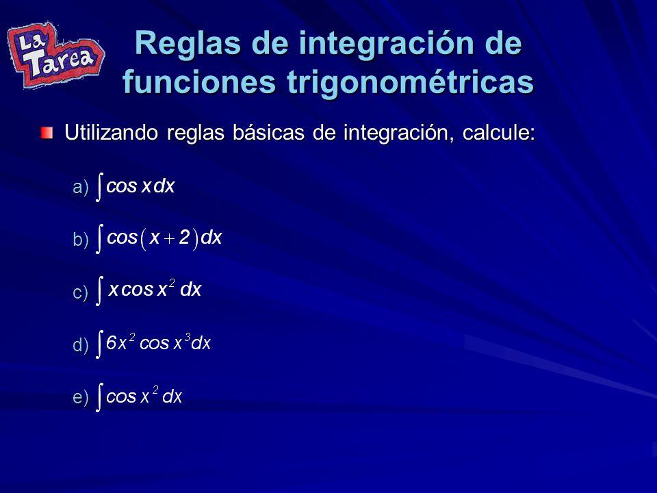 Reglas de integración de funciones trigonométricas Utilizando reglas básicas de integración, calcule: a). b). c). d). e).