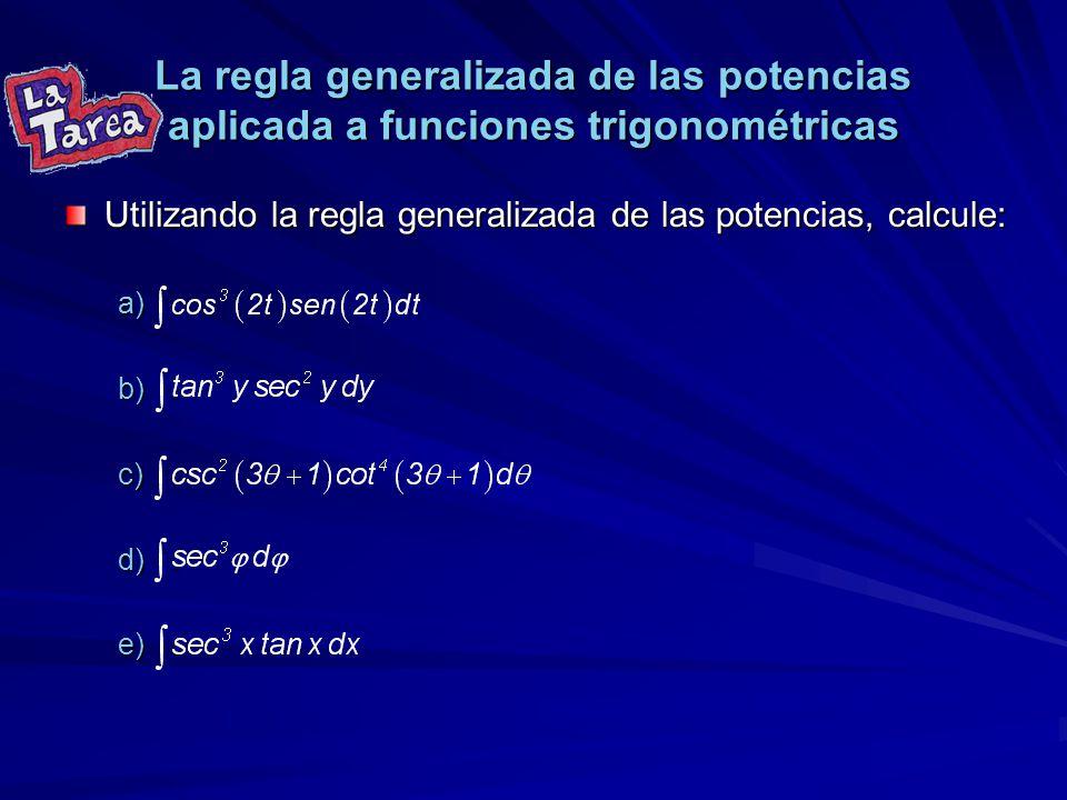 La regla generalizada de las potencias aplicada a funciones trigonométricas Utilizando la regla generalizada de las potencias, calcule: a). b). c). d)