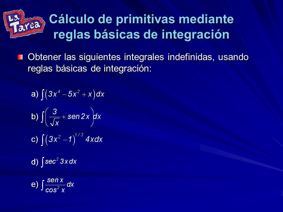 Cálculo de primitivas mediante reglas básicas de integración Obtener las siguientes integrales indefinidas, usando reglas básicas de integración: a).