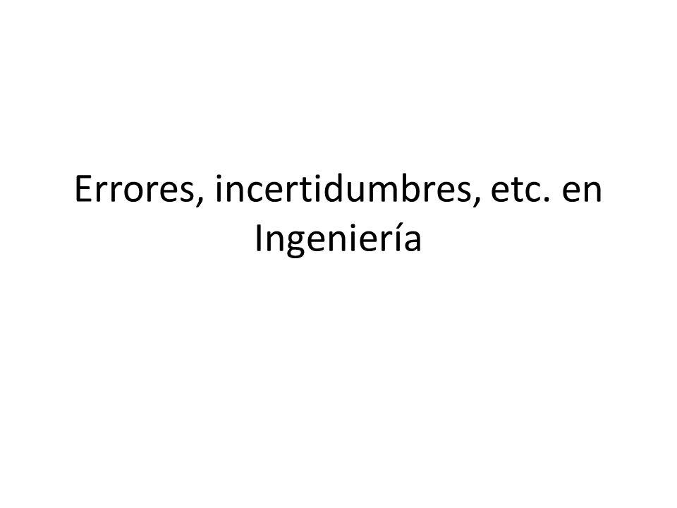 Errores, incertidumbres, etc. en Ingeniería