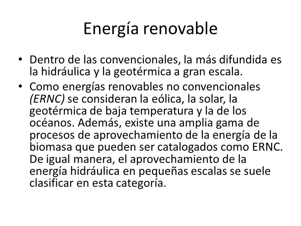Energía renovable Dentro de las convencionales, la más difundida es la hidráulica y la geotérmica a gran escala. Como energías renovables no convencio