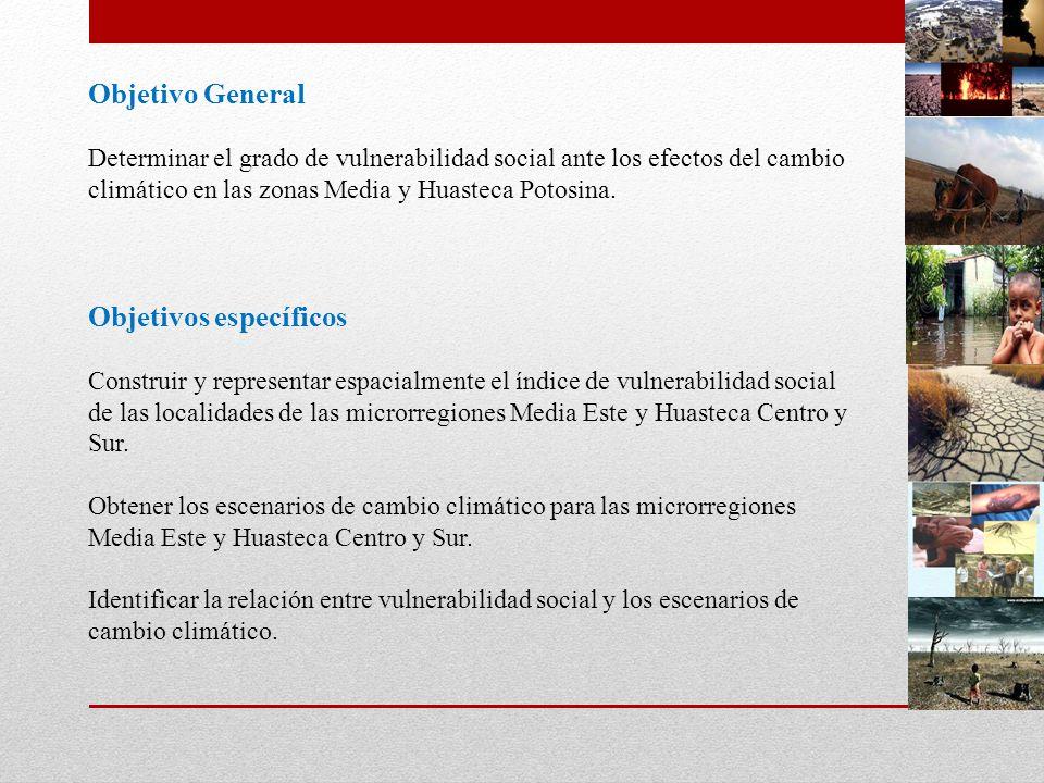 Objetivo General Determinar el grado de vulnerabilidad social ante los efectos del cambio climático en las zonas Media y Huasteca Potosina. Objetivos